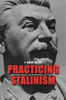 Practicing Stalinism : Bolsheviks, Boyars, and the Persistence of Tradition, EPUB eBook