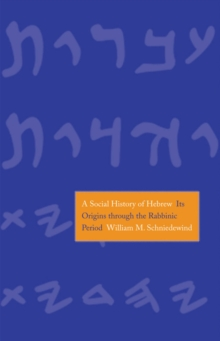 A Social History of Hebrew : Its Origins Through the Rabbinic Period, EPUB eBook