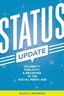 Status Update : Celebrity, Publicity, and Branding in the Social Media Age, EPUB eBook