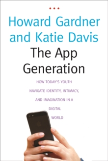 The App Generation : How Today's Youth Navigate Identity, Intimacy, and Imagination in a Digital World, EPUB eBook