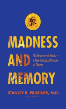 Madness and Memory : The Discovery of Prions--A New Biological Principle of Disease, EPUB eBook
