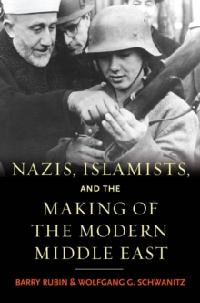 Nazis, Islamists, and the Making of the Modern Middle East, EPUB eBook