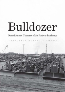 Bulldozer : Demolition and Clearance of the Postwar Landscape, Hardback Book