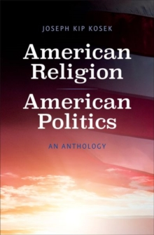 American Religion, American Politics : An Anthology, Paperback / softback Book