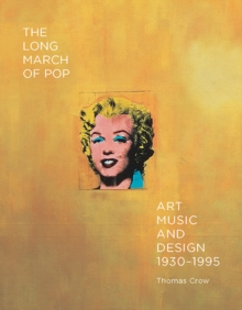 The Long March of Pop : Art, Music, and Design, 1930-1995, Hardback Book