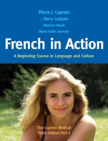 French in Action : A Beginning Course in Language and Culture: The Capretz Method, Part 1, PDF eBook