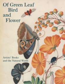 Of Green Leaf, Bird, and Flower : Artists' Books and the Natural World, Hardback Book