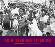 Playing for the Benefit of the Band : New Orleans Music Culture, Hardback Book