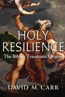 Holy Resilience : The Bible's Traumatic Origins, Hardback Book