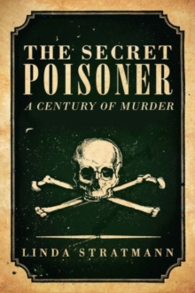 The Secret Poisoner : A Century of Murder, Hardback Book