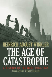The Age of Catastrophe : A History of the West 1914--1945, Hardback Book