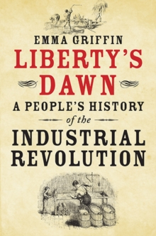 Liberty's Dawn : A People's History of the Industrial Revolution, Paperback Book