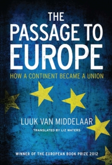 The Passage to Europe : How a Continent Became a Union, Paperback / softback Book