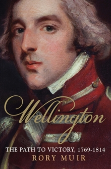 Wellington : The Path to Victory 1769-1814, Paperback / softback Book