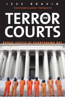 The Terror Courts : Rough Justice at Guantanamo Bay, Paperback / softback Book