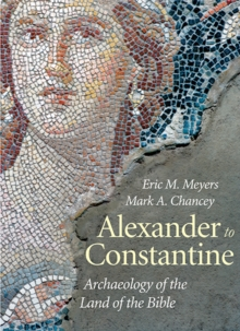 Alexander to Constantine : Archaeology of the Land of the Bible, Volume III, Paperback / softback Book