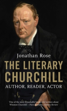 The Literary Churchill : Author, Reader, Actor, EPUB eBook