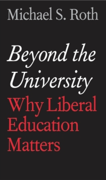 Beyond the University : Why Liberal Education Matters, EPUB eBook