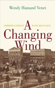 A Changing Wind : Commerce and Conflict in Civil War Atlanta, EPUB eBook