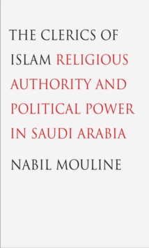 The Clerics of Islam : Religious Authority and Political Power in Saudi Arabia, EPUB eBook