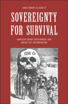 Sovereignty for Survival : American Energy Development and Indian Self-Determination, Hardback Book