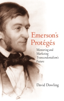 Emerson's Proteges : Mentoring and Marketing Transcendentalism's Future, EPUB eBook