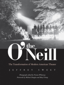 The O'Neill : The Transformation of Modern American Theater, PDF eBook