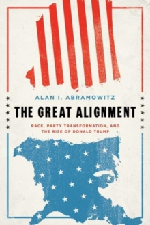The Great Alignment : Race, Party Transformation, and the Rise of Donald Trump, Hardback Book