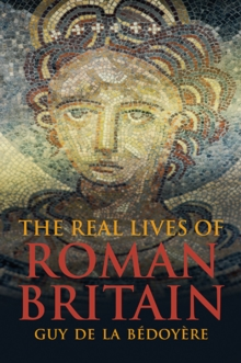 The Real Lives of Roman Britain, Hardback Book