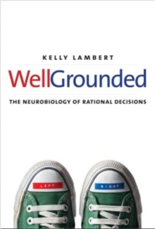 Well-Grounded : The Neurobiology of Rational Decisions, Hardback Book