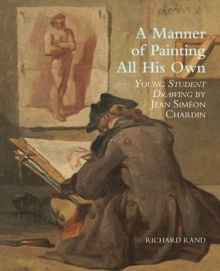 "A Manner of Painting All His Own : ""Young Student Drawing"" by Jean Simeon Chardin, Paperback / softback Book"