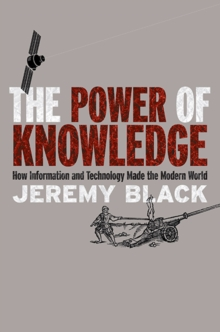 The Power of Knowledge : How Information and Technology Made the Modern World, Paperback / softback Book