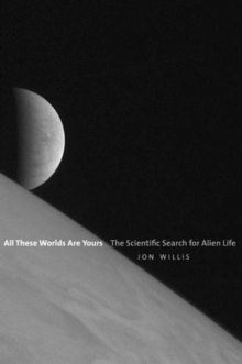 All These Worlds Are Yours : The Scientific Search for Alien Life, Hardback Book