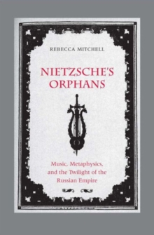 Nietzsche's Orphans : Music, Metaphysics, and the Twilight of the Russian Empire, Hardback Book