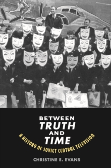 Between Truth and Time : A History of Soviet Central Television, EPUB eBook