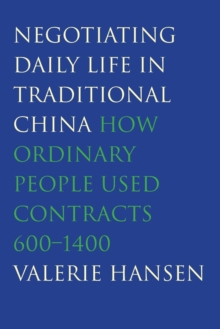 Negotiating Daily Life in Traditional China : How Ordinary People Used Contracts, 600-1400, Paperback / softback Book