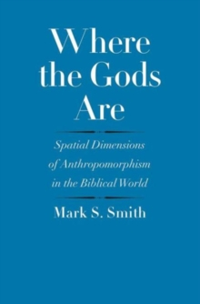 Where the Gods Are : Spatial Dimensions of Anthropomorphism in the Biblical World, Hardback Book