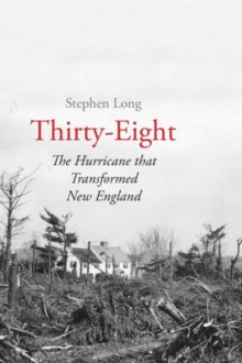 Thirty-Eight : The Hurricane That Transformed New England, Hardback Book