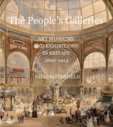 The People's Galleries : Art Museums and Exhibitions in Britain, 1800--1914, Hardback Book