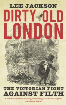 Dirty Old London : The Victorian Fight Against Filth, EPUB eBook