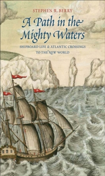 A Path in the Mighty Waters : Shipboard Life and Atlantic Crossings to the New World, EPUB eBook