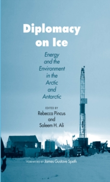Diplomacy on Ice : Energy and the Environment in the Arctic and Antarctic, EPUB eBook