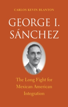 George I. Sánchez : The Long Fight for Mexican American Integration, EPUB eBook