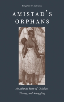 Amistad's Orphans : An Atlantic Story of Children, Slavery, and Smuggling, EPUB eBook