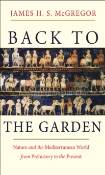 Back to the Garden : Nature and the Mediterranean World from Prehistory to the Present, EPUB eBook