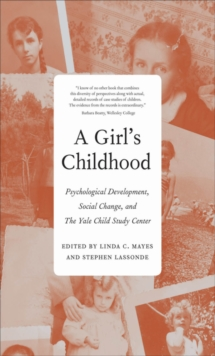 A Girl's Childhood : Psychological Development, Social Change, and The Yale Child Study Center, EPUB eBook