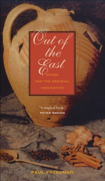 Out of the East : Spices and the Medieval Imagination, EPUB eBook
