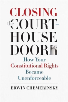 Closing the Courthouse Door : How Your Constitutional Rights Became Unenforceable, Hardback Book