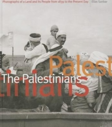 The Palestinians : Photographs of a Land and its People from 1839 to the Present Day, Hardback Book