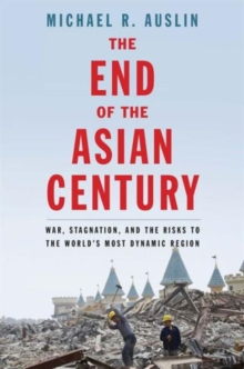 The End of the Asian Century : War, Stagnation, and the Risks to the World's Most Dynamic Region, Hardback Book